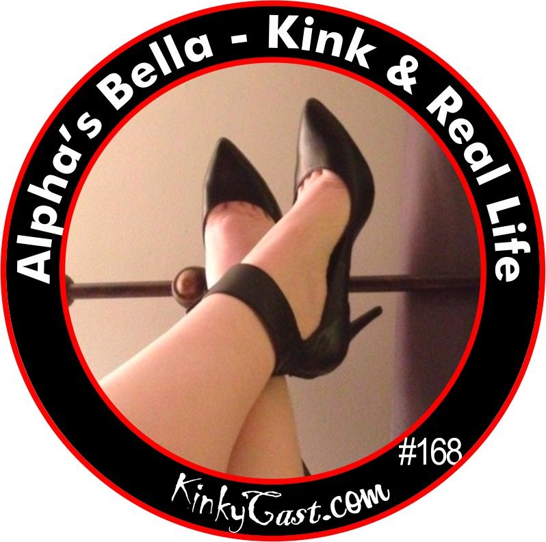 168 - Alpha's Bella - Kink & Real Life
