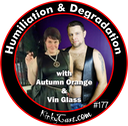 #177 - Humiliation & Degradation with Autumn Orange & Vin Glass