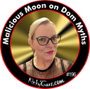 #196 - Malicious Moon on Dom Myths