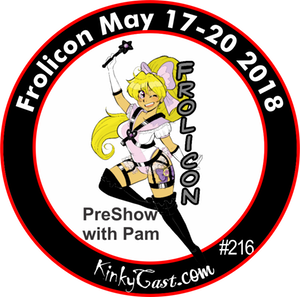 #216 - Frolicon May 17-20 2018 - PreShow with Pam